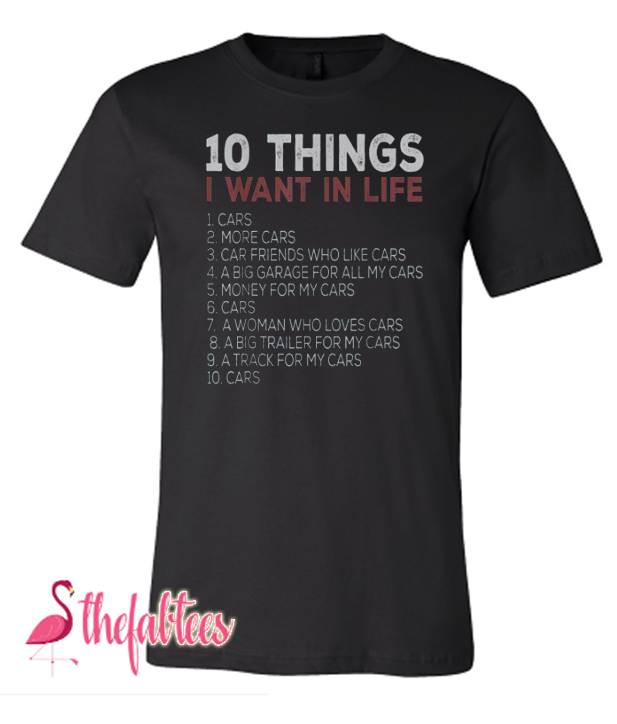 10 Things I Want In My Life Cars Fabulous T Shirt