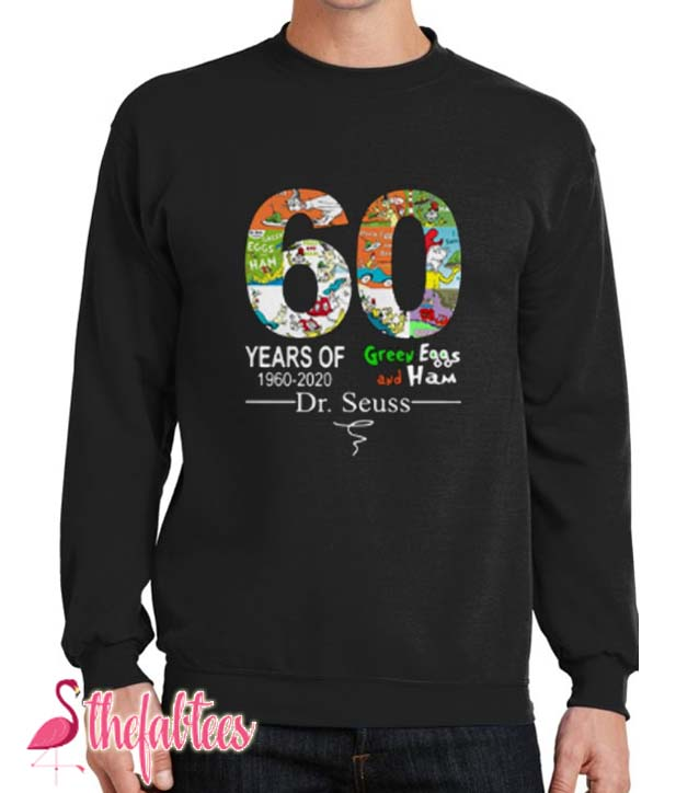 60 Years of 1960 – 2020 Green Eggs and Ham Dr Seuss Sweatshirt