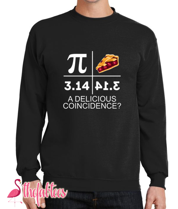 A Delicious Coincidence Pi Day Fabulous Sweatshirt