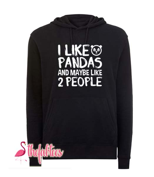 I Like Pandas And Maybe Like 2 People Fabulous Hoodie