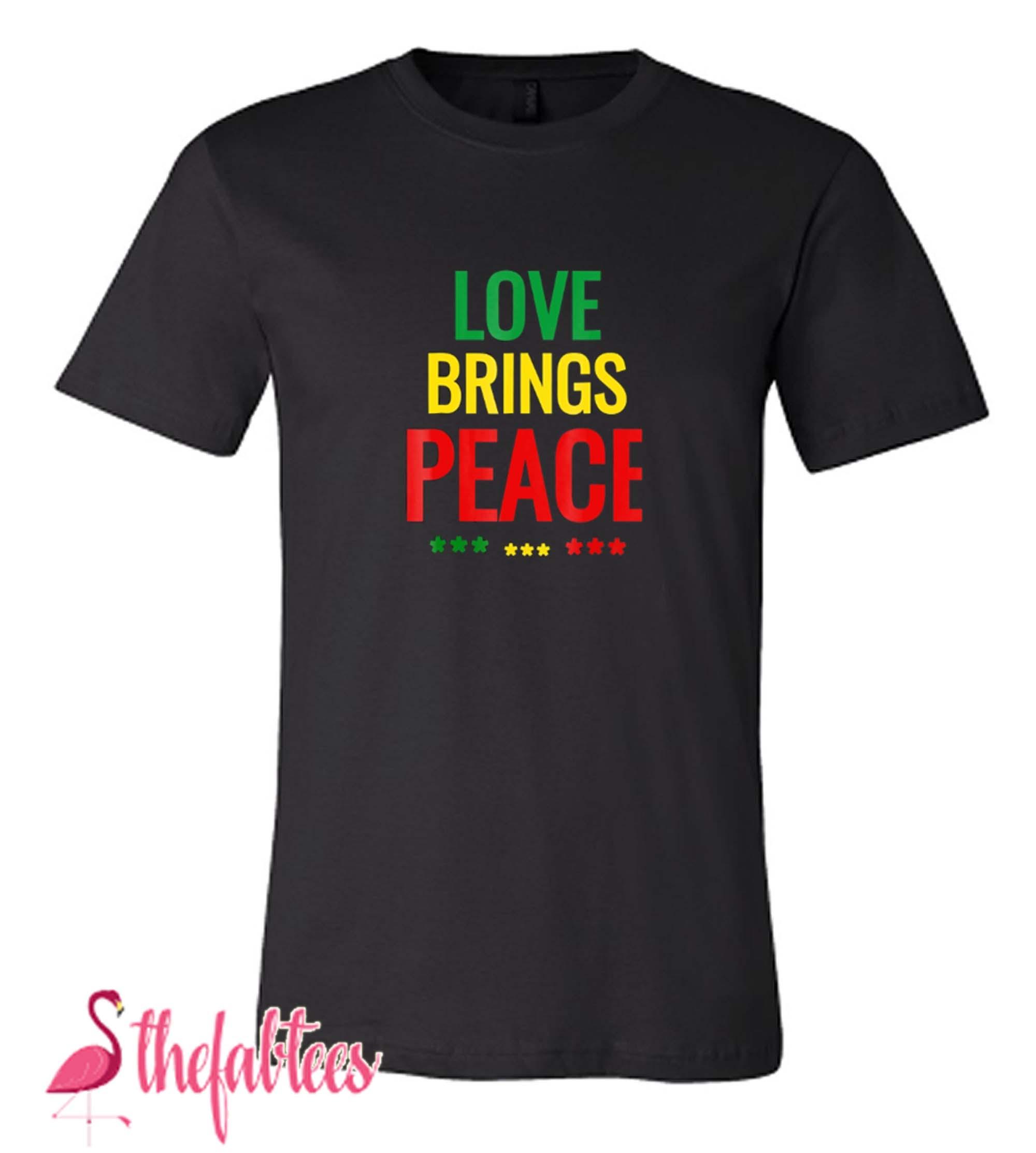 Love Bring Peace One Love Fabulous T Shirt